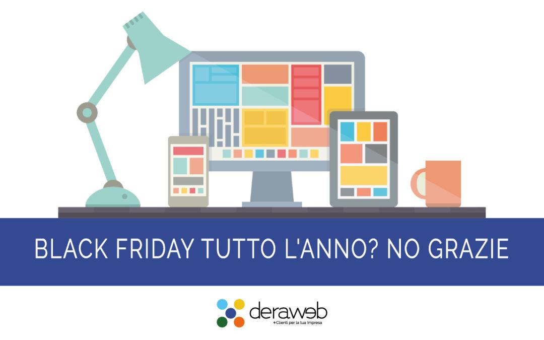 Black Friday o Cyber Week tutto l'anno? No grazie!